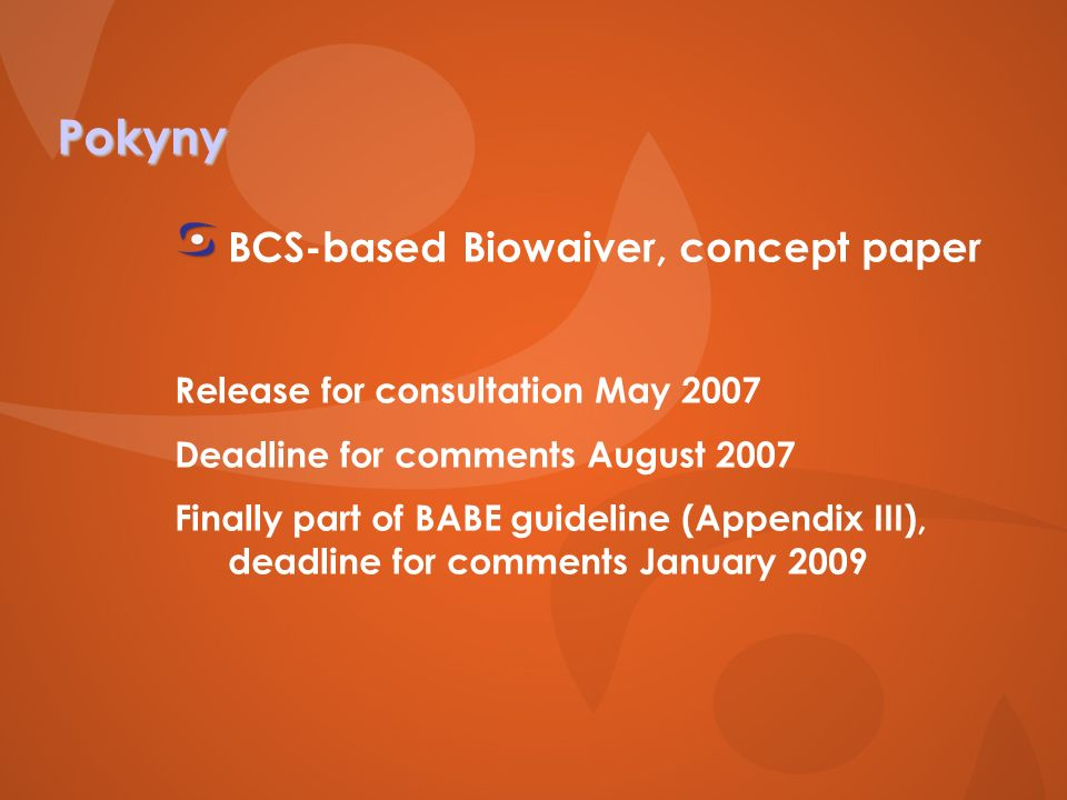Pokyny BCS-based Biowaiver, concept paper Release for consultation May 2007 Deadline for comments August 2007 Finally part of BABE guideline (Appendix III), deadline for comments January 2009