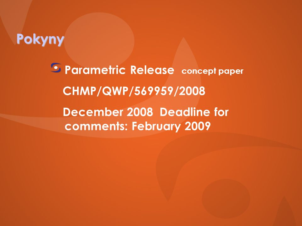 Pokyny Parametric Release concept paper CHMP/QWP/569959/2008 December 2008 Deadline for comments: February 2009