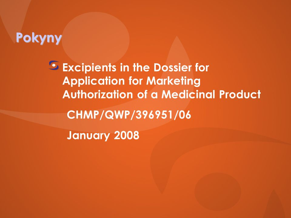Pokyny Excipients in the Dossier for Application for Marketing Authorization of a Medicinal Product CHMP/QWP/396951/06 January 2008