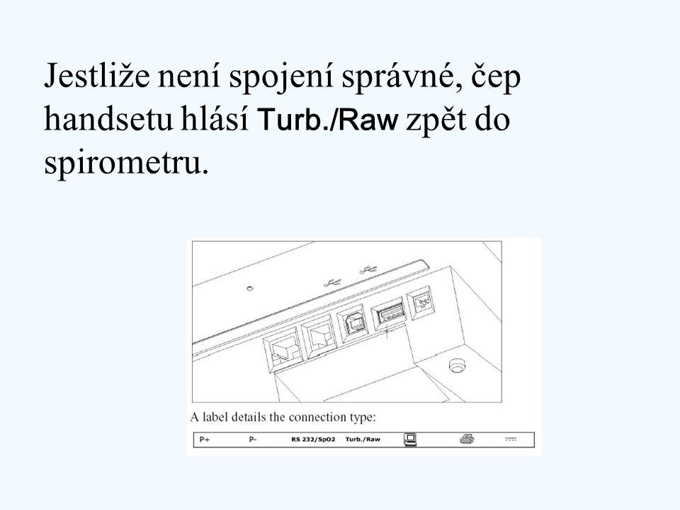 Jestliže není spojení správné, čep handsetu hlásí Turb./Raw zpět do spirometru.