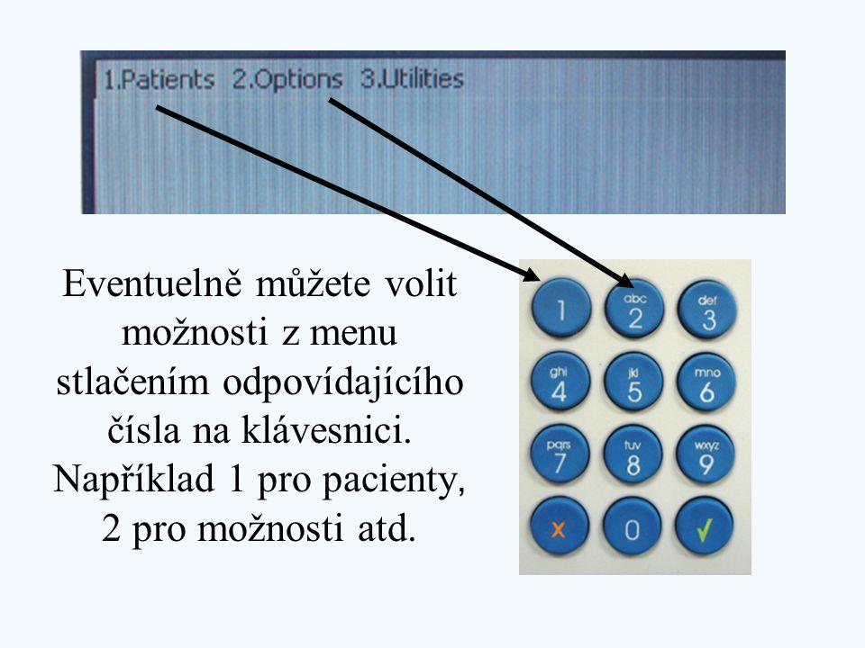 Eventuelně můžete volit možnosti z menu stlačením odpovídajícího čísla na klávesnici. Například 1 pro pacienty, 2 pro možnosti atd.