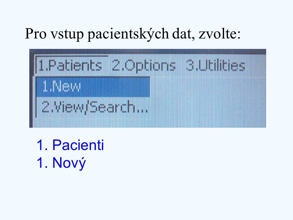 Pro vstup pacientských dat, zvolte: 1. Pacienti 1. Nový