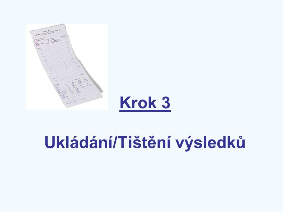 Krok 3 Ukládání/Tištění výsledků
