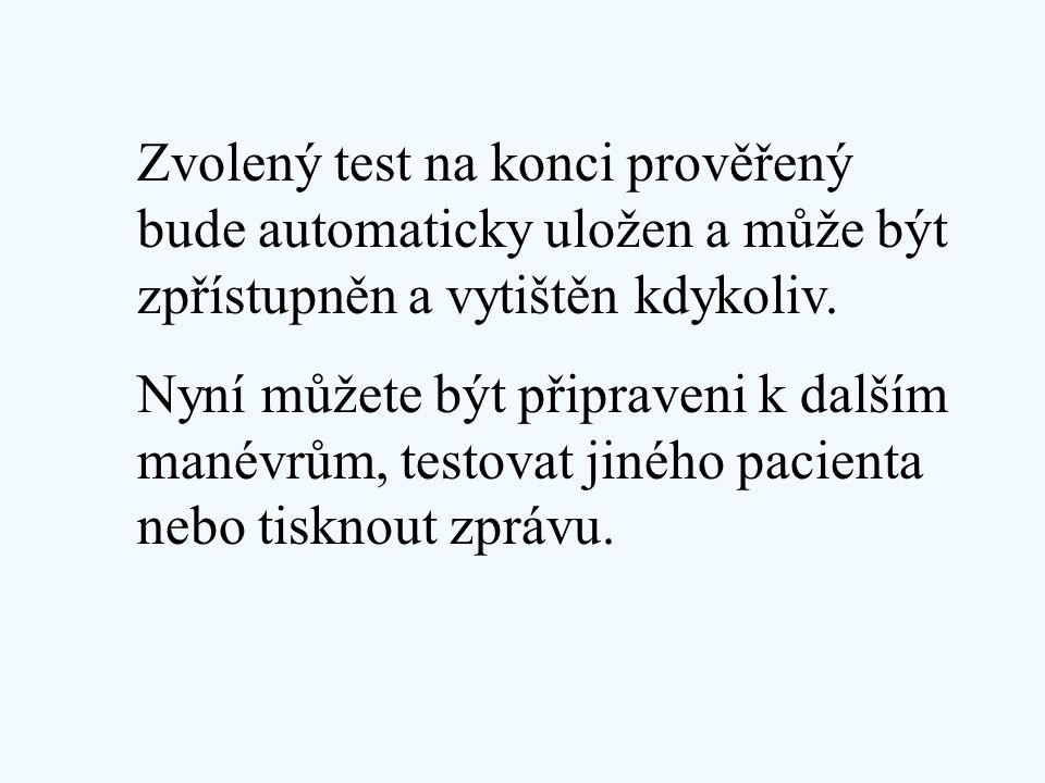 Zvolený test na konci prověřený bude automaticky uložen a může být zpřístupněn a vytištěn kdykoliv. Nyní můžete být připraveni k dalším manévrům, test