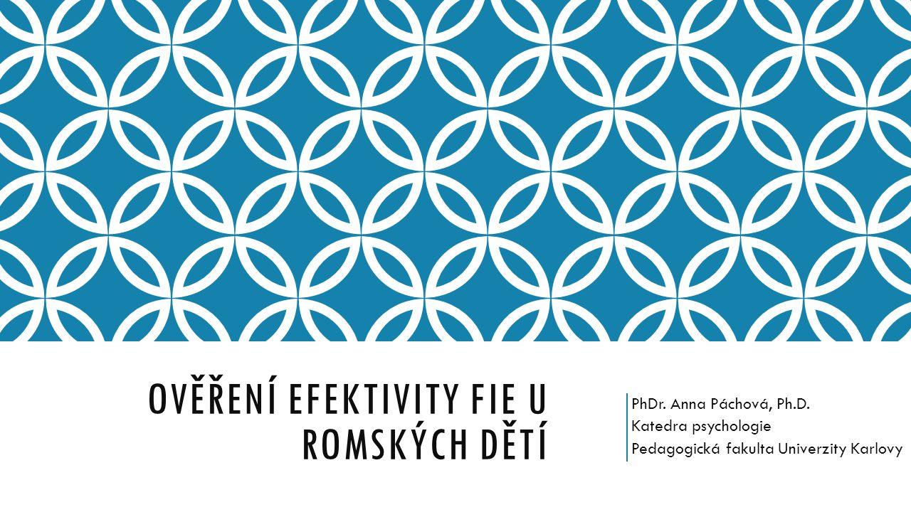 OVĚŘENÍ EFEKTIVITY FIE U ROMSKÝCH DĚTÍ PhDr. Anna Páchová, Ph.D.