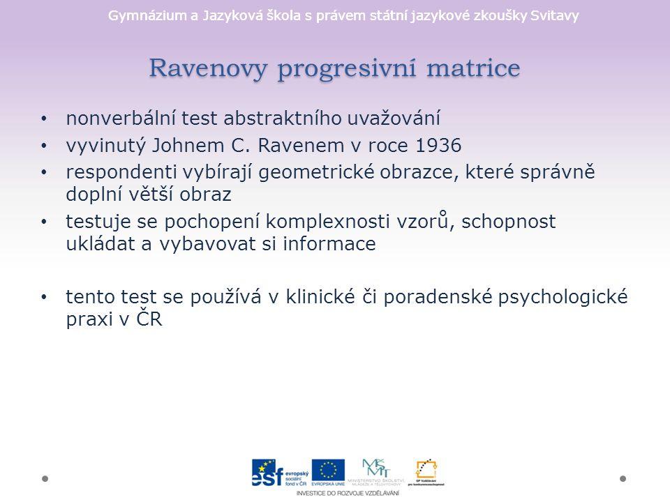Gymnázium a Jazyková škola s právem státní jazykové zkoušky Svitavy Ravenovy progresivní matrice nonverbální test abstraktního uvažování vyvinutý Johnem C.