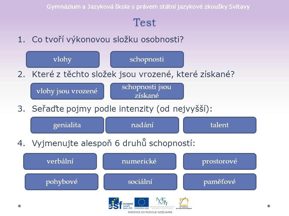 Gymnázium a Jazyková škola s právem státní jazykové zkoušky Svitavy Test 1.Co tvoří výkonovou složku osobnosti.