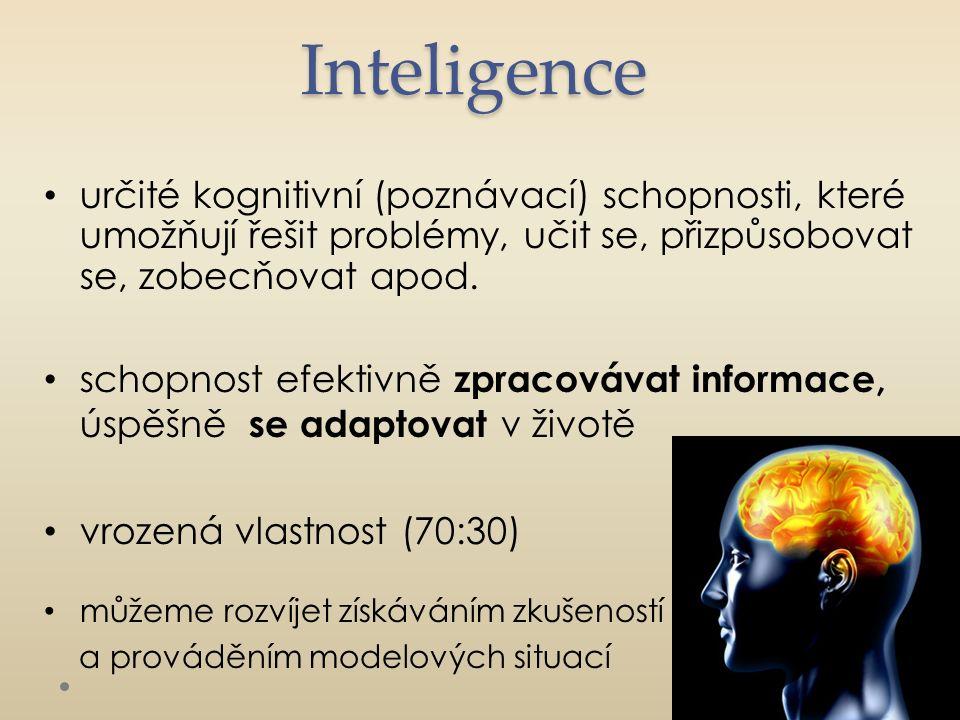 Inteligence určité kognitivní (poznávací) schopnosti, které umožňují řešit problémy, učit se, přizpůsobovat se, zobecňovat apod. schopnost efektivně z