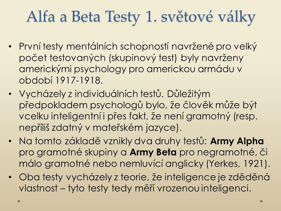 Alfa a Beta Testy 1. světové války První testy mentálních schopností navržené pro velký počet testovaných (skupinový test) byly navrženy americkými ps