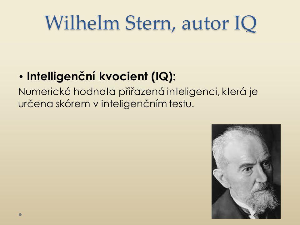 Wilhelm Stern, autor IQ Intelligenční kvocient (IQ): Numerická hodnota přiřazená inteligenci, která je určena skórem v inteligenčním testu.