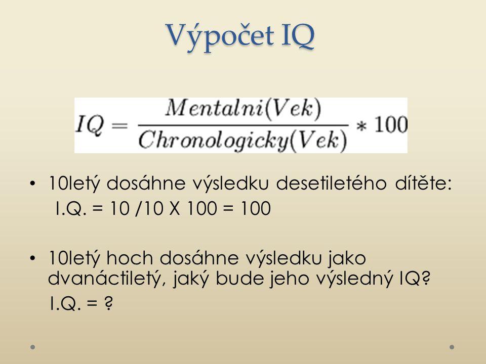 Výpočet IQ 10letý dosáhne výsledku desetiletého dítěte: I.Q. = 10 /10 X 100 = 100 10letý hoch dosáhne výsledku jako dvanáctiletý, jaký bude jeho výsle