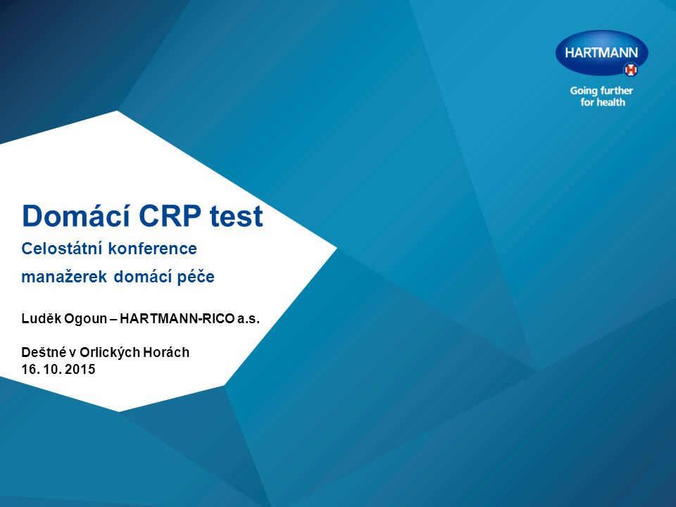 Domácí CRP test Celostátní konference manažerek domácí péče Luděk Ogoun – HARTMANN-RICO a.s. Deštné v Orlických Horách 16. 10. 2015