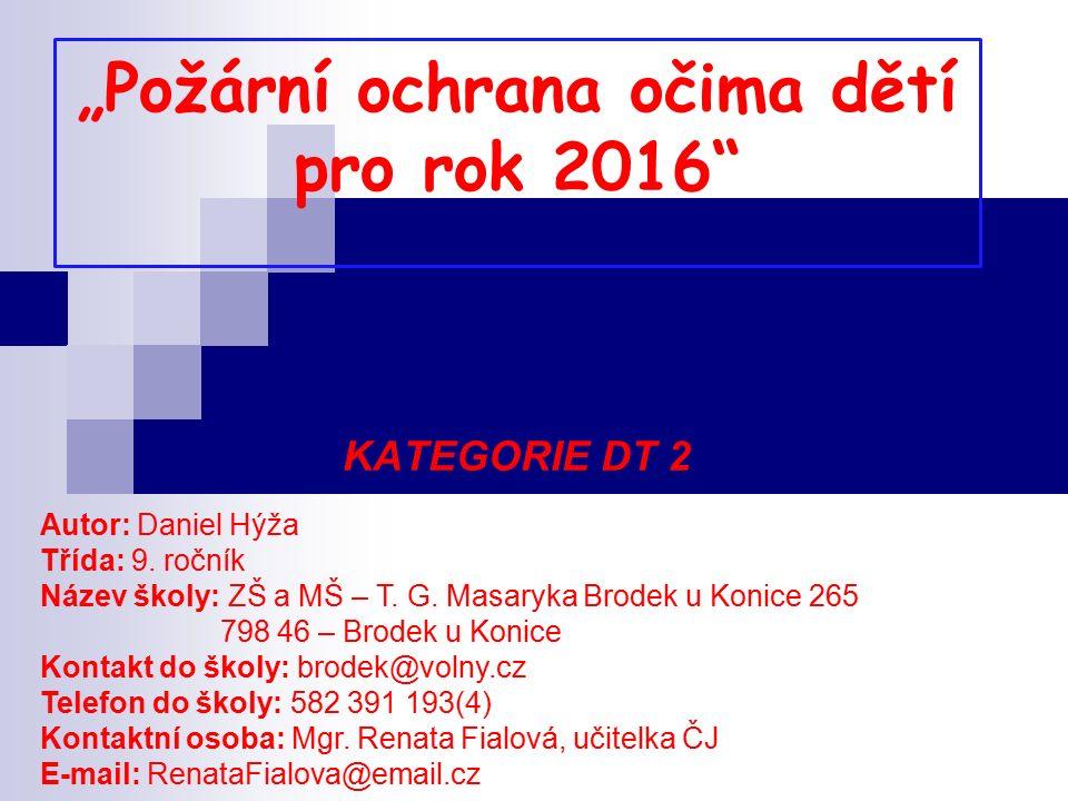 """""""Požární ochrana očima dětí pro rok 2016 KATEGORIE DT 2 Autor: Daniel Hýža Třída: 9."""