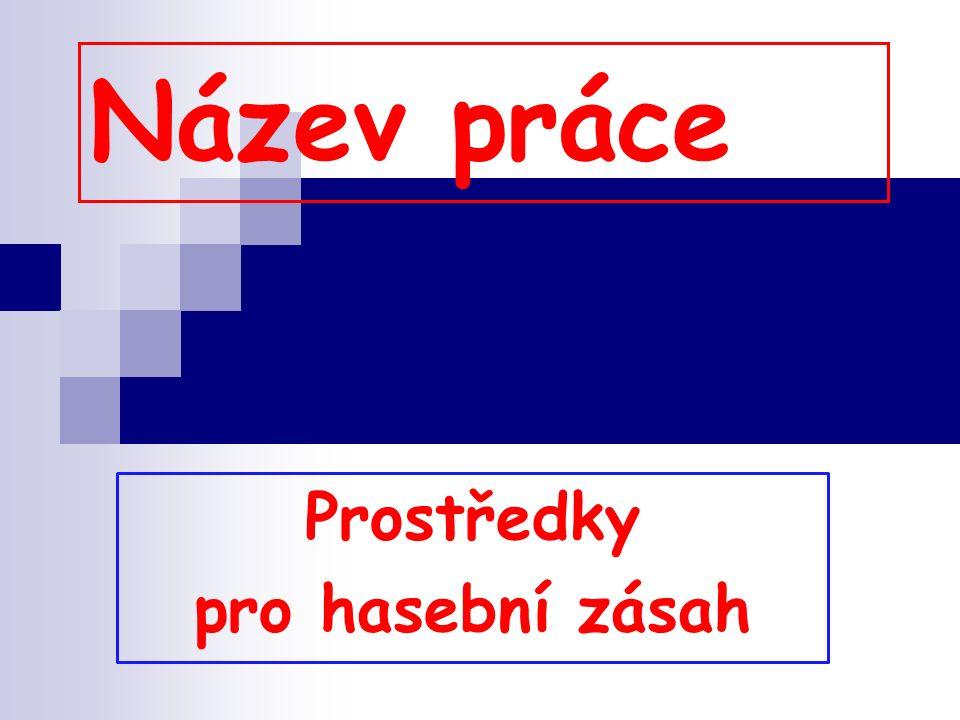 Název práce Prostředky pro hasební zásah