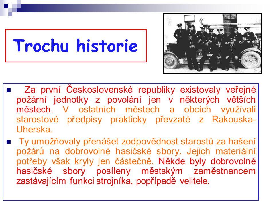 Trochu historie Za první Československé republiky existovaly veřejné požární jednotky z povolání jen v některých větších městech.