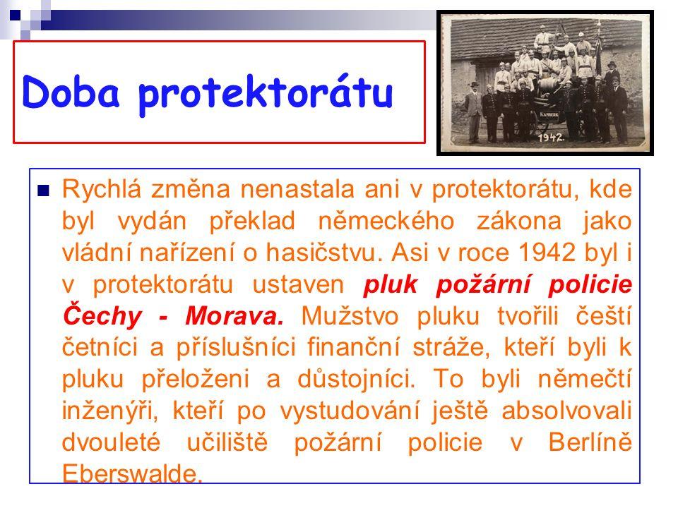 Doba protektorátu Rychlá změna nenastala ani v protektorátu, kde byl vydán překlad německého zákona jako vládní nařízení o hasičstvu.