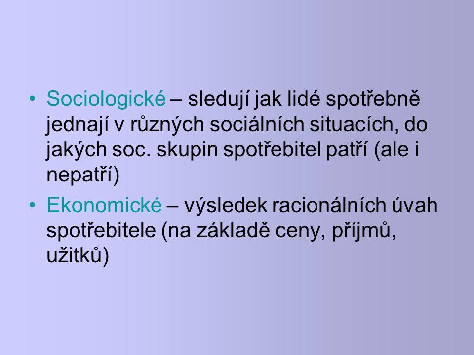 Sociologické – sledují jak lidé spotřebně jednají v různých sociálních situacích, do jakých soc.