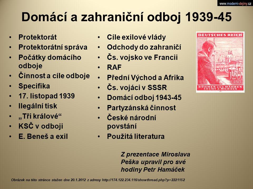 Domácí a zahraniční odboj 1939-45 Protektorát Protektorátní správa Počátky domácího odboje Činnost a cíle odboje Specifika 17. listopad 1939 Ilegální