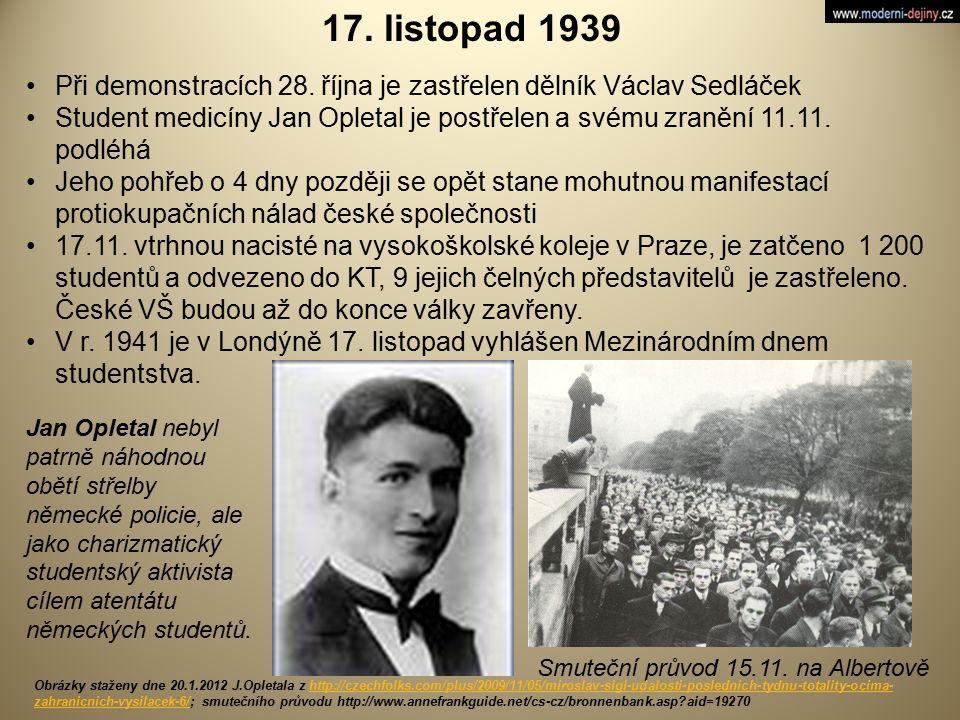 17. listopad 1939 Při demonstracích 28. října je zastřelen dělník Václav Sedláček Student medicíny Jan Opletal je postřelen a svému zranění 11.11. pod