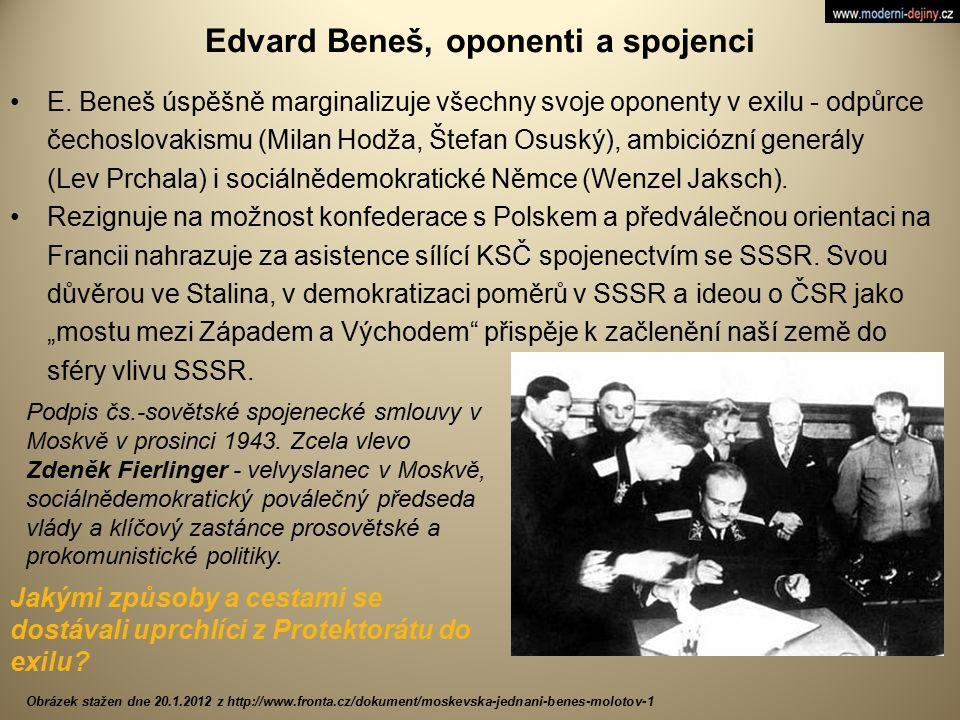 Edvard Beneš, oponenti a spojenci E. Beneš úspěšně marginalizuje všechny svoje oponenty v exilu - odpůrce čechoslovakismu (Milan Hodža, Štefan Osuský)