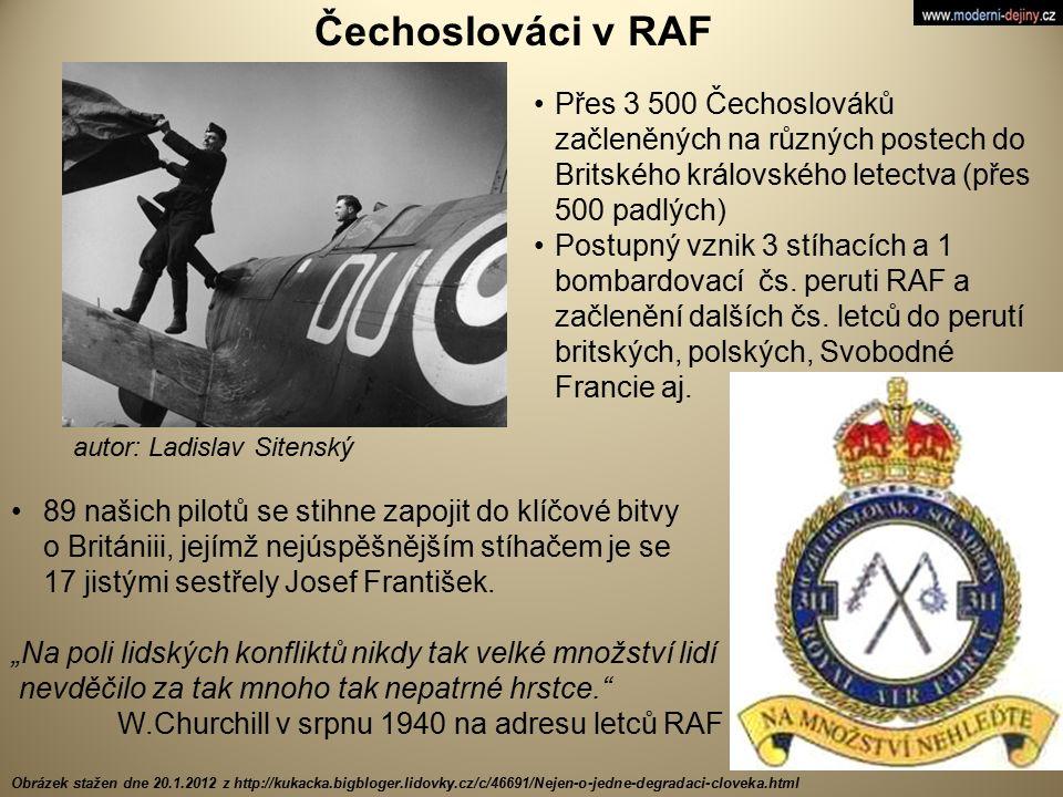 Čechoslováci v RAF Přes 3 500 Čechoslováků začleněných na různých postech do Britského královského letectva (přes 500 padlých) Postupný vznik 3 stíhac