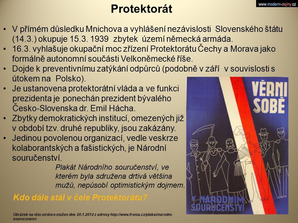 V přímém důsledku Mnichova a vyhlášení nezávislosti Slovenského štátu (14.3.) okupuje 15.3. 1939 zbytek území německá armáda. 16.3. vyhlašuje okupační