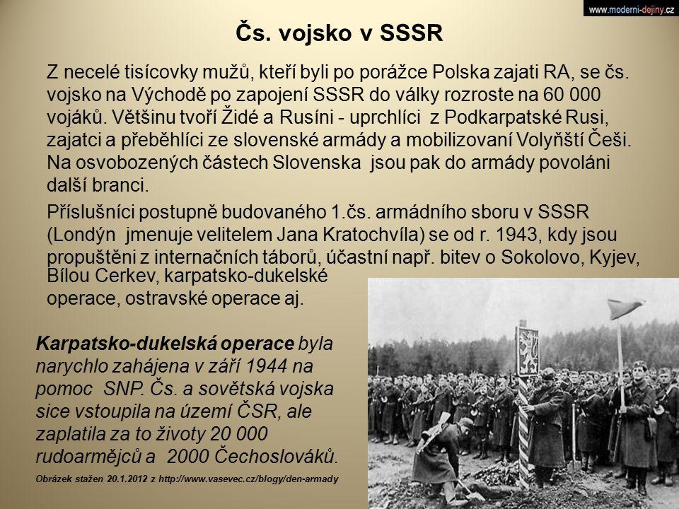 Čs. vojsko v SSSR Z necelé tisícovky mužů, kteří byli po porážce Polska zajati RA, se čs. vojsko na Východě po zapojení SSSR do války rozroste na 60 0
