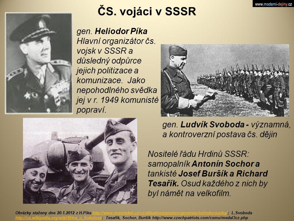ČS. vojáci v SSSR gen. Heliodor Píka Hlavní organizátor čs. vojsk v SSSR a důsledný odpůrce jejich politizace a komunizace. Jako nepohodlného svědka j
