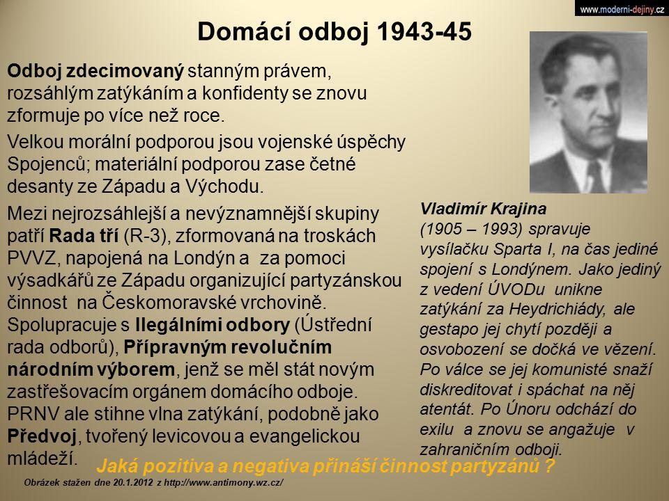 Domácí odboj 1943-45 Odboj zdecimovaný stanným právem, rozsáhlým zatýkáním a konfidenty se znovu zformuje po více než roce. Velkou morální podporou js