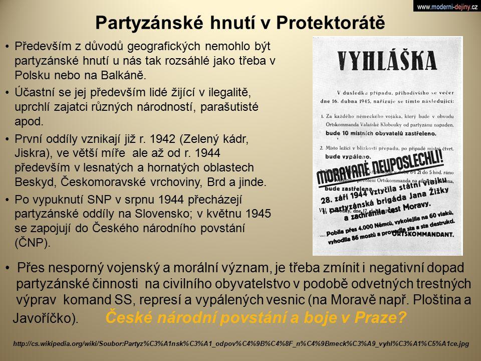 Partyzánské hnutí v Protektorátě Především z důvodů geografických nemohlo být partyzánské hnutí u nás tak rozsáhlé jako třeba v Polsku nebo na Balkáně