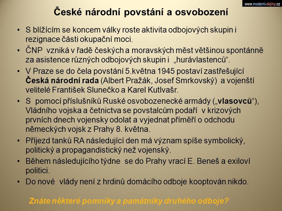 České národní povstání a osvobození S blížícím se koncem války roste aktivita odbojových skupin i rezignace části okupační moci. ČNP vzniká v řadě čes