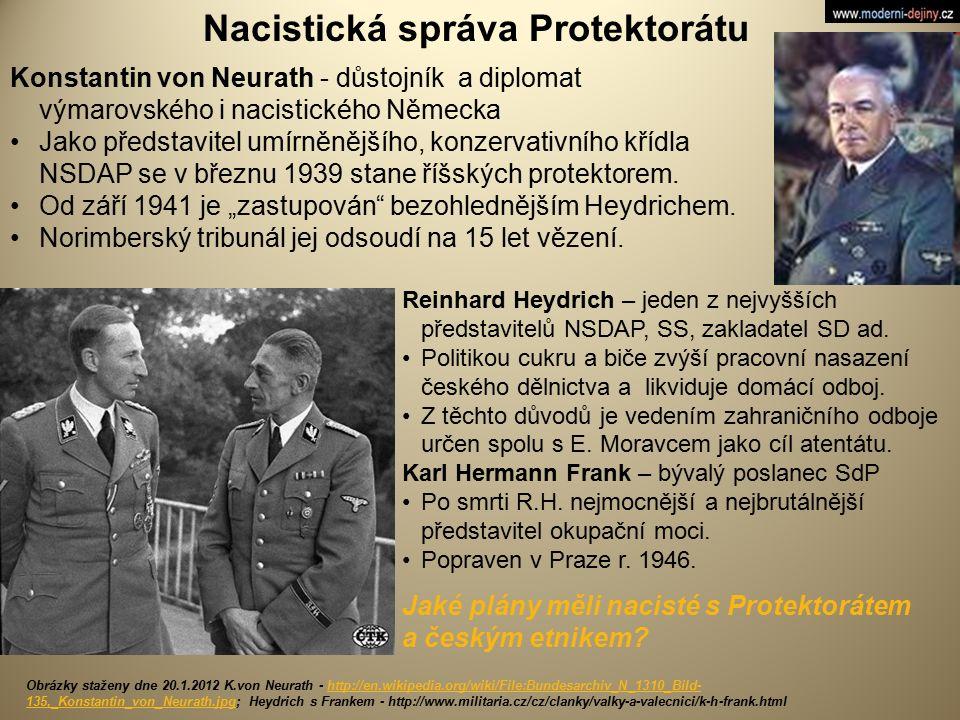 Nacistická správa Protektorátu Konstantin von Neurath - důstojník a diplomat výmarovského i nacistického Německa Jako představitel umírněnějšího, konz