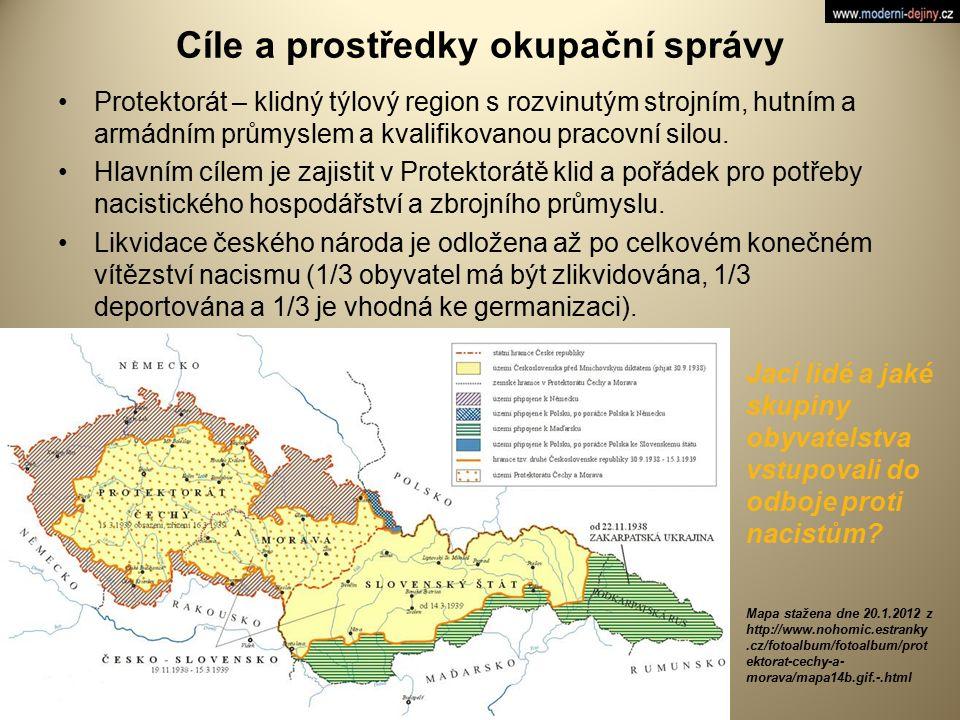 Cíle a prostředky okupační správy Protektorát – klidný týlový region s rozvinutým strojním, hutním a armádním průmyslem a kvalifikovanou pracovní silo