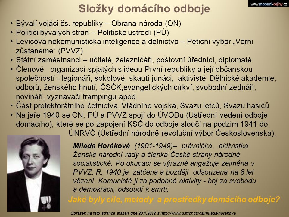 Složky domácího odboje Bývalí vojáci čs. republiky – Obrana národa (ON) Politici bývalých stran – Politické ústředí (PÚ) Levicová nekomunistická intel