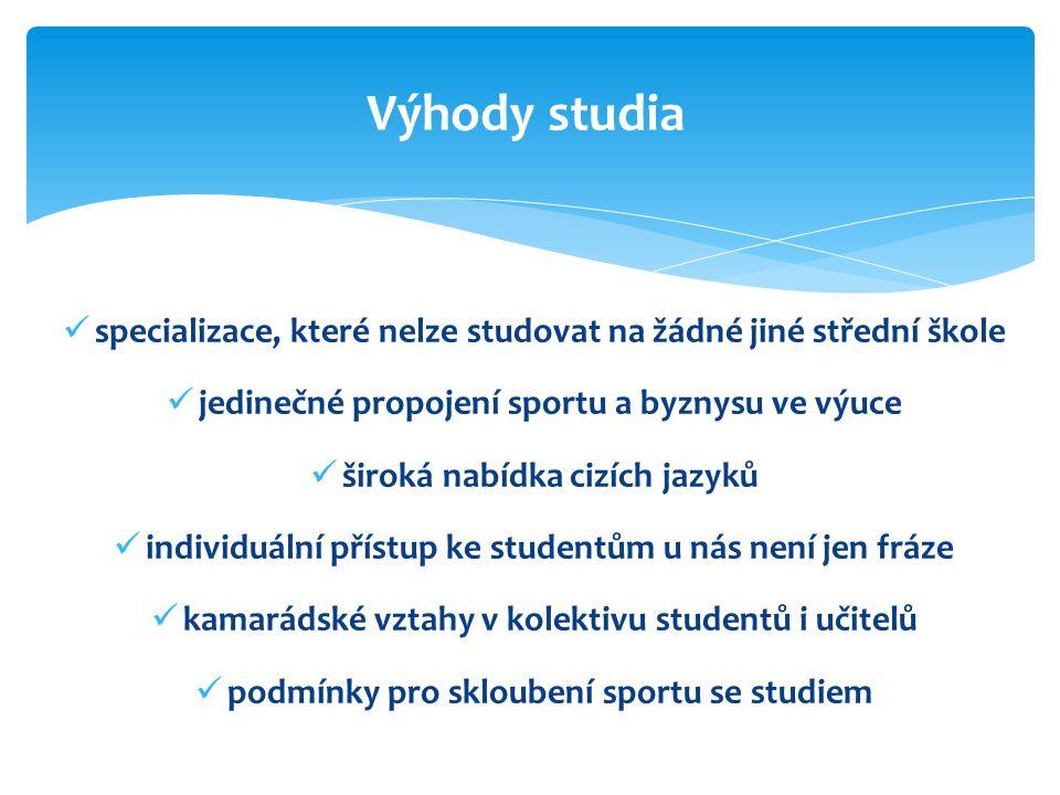 specializace, které nelze studovat na žádné jiné střední škole jedinečné propojení sportu a byznysu ve výuce široká nabídka cizích jazyků individuální přístup ke studentům u nás není jen fráze kamarádské vztahy v kolektivu studentů i učitelů podmínky pro skloubení sportu se studiem Výhody studia