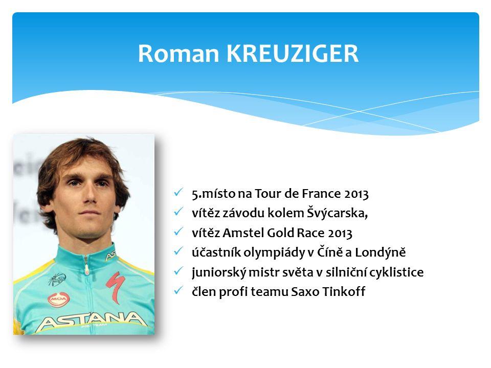 5.místo na Tour de France 2013 vítěz závodu kolem Švýcarska, vítěz Amstel Gold Race 2013 účastník olympiády v Číně a Londýně juniorský mistr světa v silniční cyklistice člen profi teamu Saxo Tinkoff Roman KREUZIGER