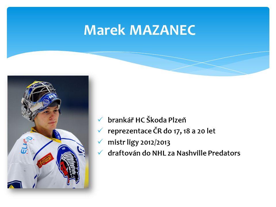 brankář HC Škoda Plzeň reprezentace ČR do 17, 18 a 20 let mistr ligy 2012/2013 draftován do NHL za Nashville Predators Marek MAZANEC