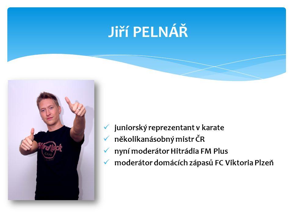juniorský reprezentant v karate několikanásobný mistr ČR nyní moderátor Hitrádia FM Plus moderátor domácích zápasů FC Viktoria Plzeň Jiří PELNÁŘ