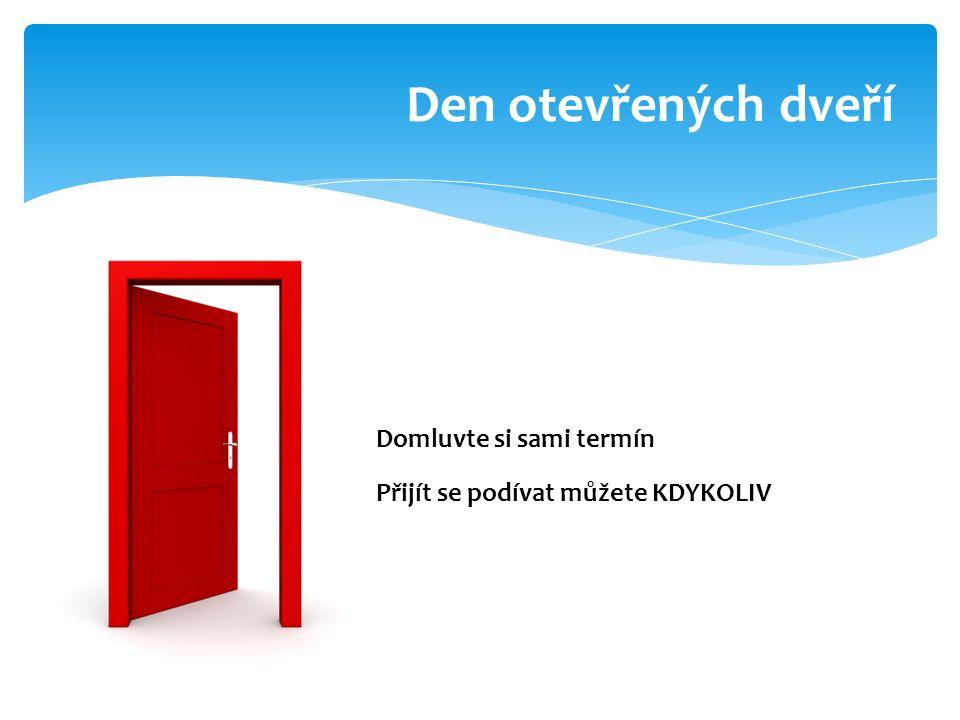 Den otevřených dveří Domluvte si sami termín Přijít se podívat můžete KDYKOLIV