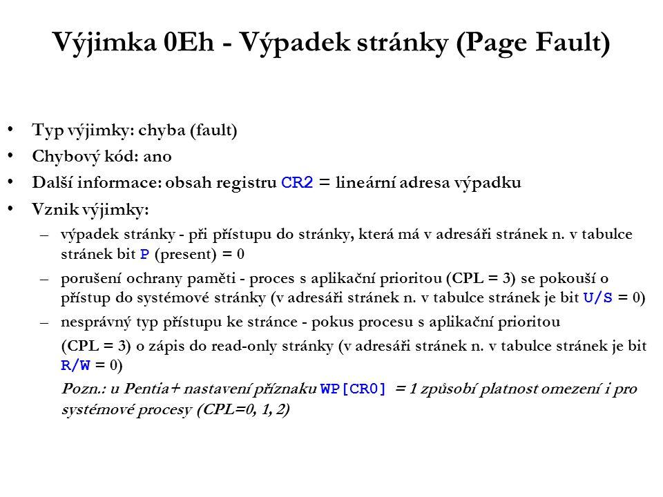 Výjimka 0Eh - Výpadek stránky (Page Fault) Typ výjimky: chyba (fault) Chybový kód: ano Další informace: obsah registru CR2 = lineární adresa výpadku Vznik výjimky: –výpadek stránky - při přístupu do stránky, která má v adresáři stránek n.