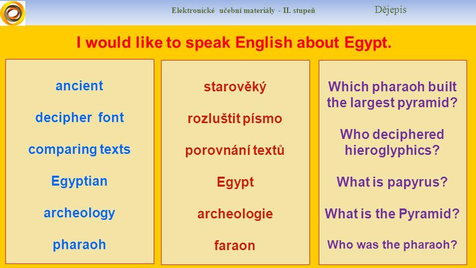 Elektronické učební materiály - II. stupeň Dějepis I would like to speak English about Egypt.