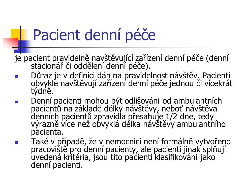 Pacient denní péče je pacient pravidelně navštěvující zařízení denní péče (denní stacionář či oddělení denní péče).