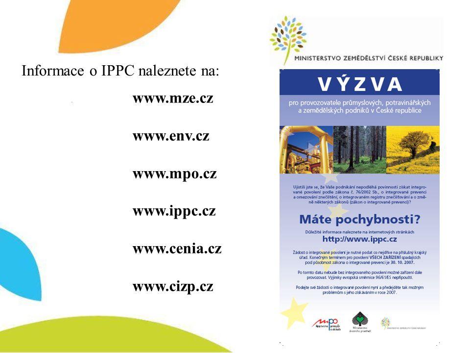 www.mze.cz www.env.cz www.mpo.cz www.ippc.cz www.cenia.cz www.cizp.cz Informace o IPPC naleznete na: