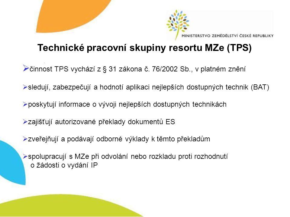 Technické pracovní skupiny resortu MZe (TPS)  činnost TPS vychází z § 31 zákona č. 76/2002 Sb., v platném znění  sledují, zabezpečují a hodnotí apli