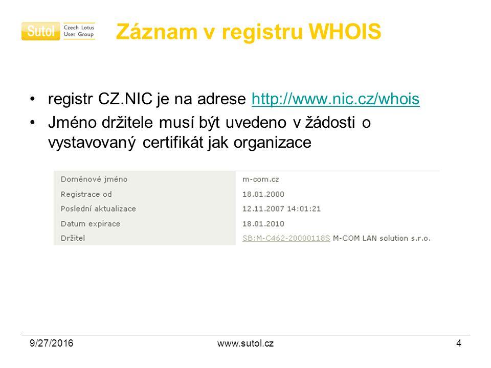 9/27/2016www.sutol.cz4 Záznam v registru WHOIS registr CZ.NIC je na adrese http://www.nic.cz/whoishttp://www.nic.cz/whois Jméno držitele musí být uvedeno v žádosti o vystavovaný certifikát jak organizace