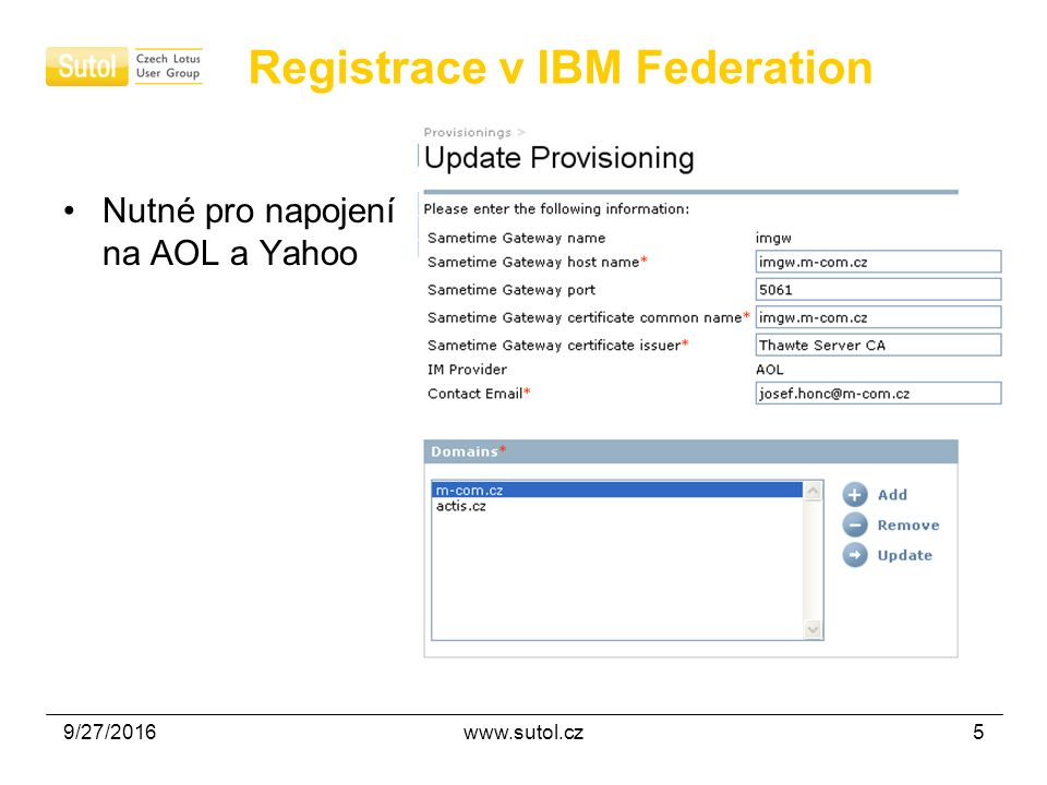 9/27/2016www.sutol.cz5 Registrace v IBM Federation Nutné pro napojení na AOL a Yahoo
