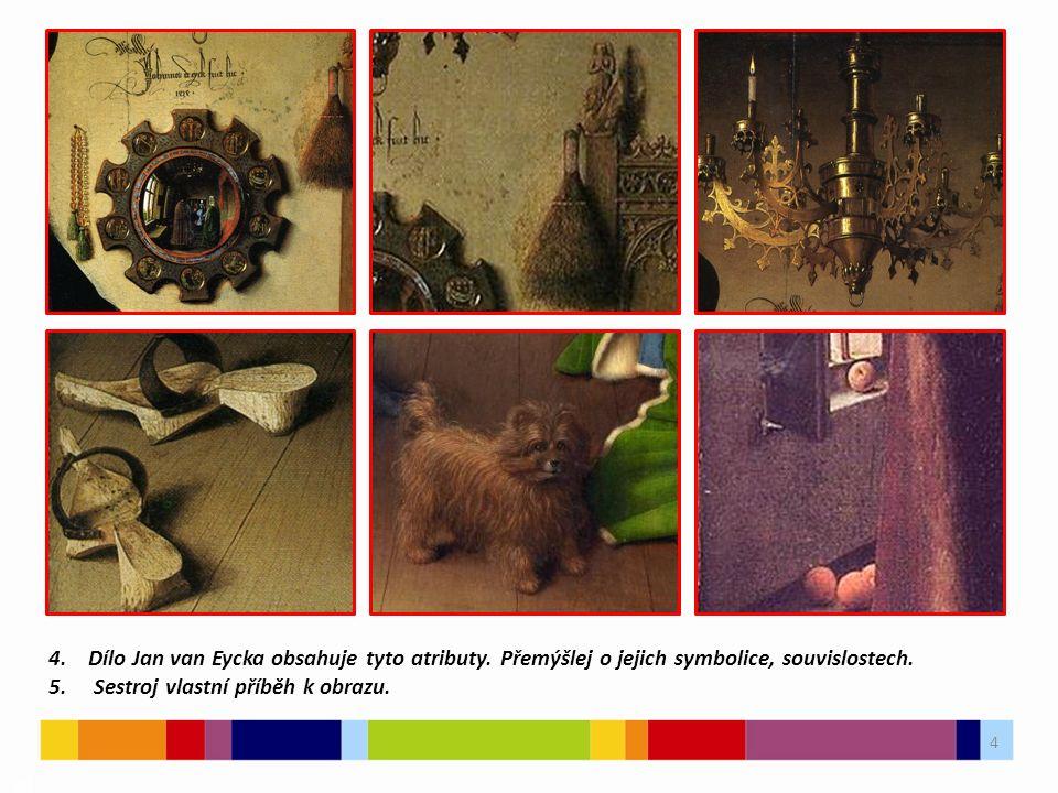 4 03 4.Dílo Jan van Eycka obsahuje tyto atributy. Přemýšlej o jejich symbolice, souvislostech.