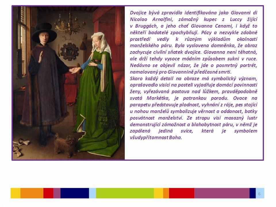 6 03 Dvojice bývá zpravidla identifikována jako Giovanni di Nicolao Arnolfini, zámožný kupec z Luccy žijící v Bruggách, a jeho choť Giovanna Cenami, i když to někteří badatelé zpochybňují.