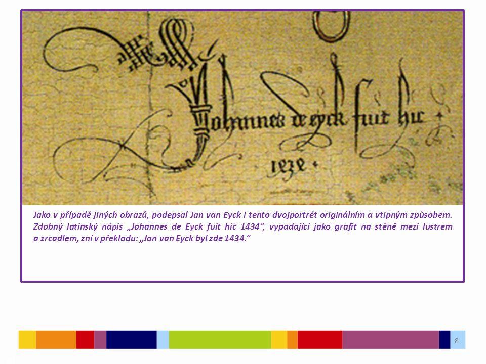 8 03 Jako v případě jiných obrazů, podepsal Jan van Eyck i tento dvojportrét originálním a vtipným způsobem.