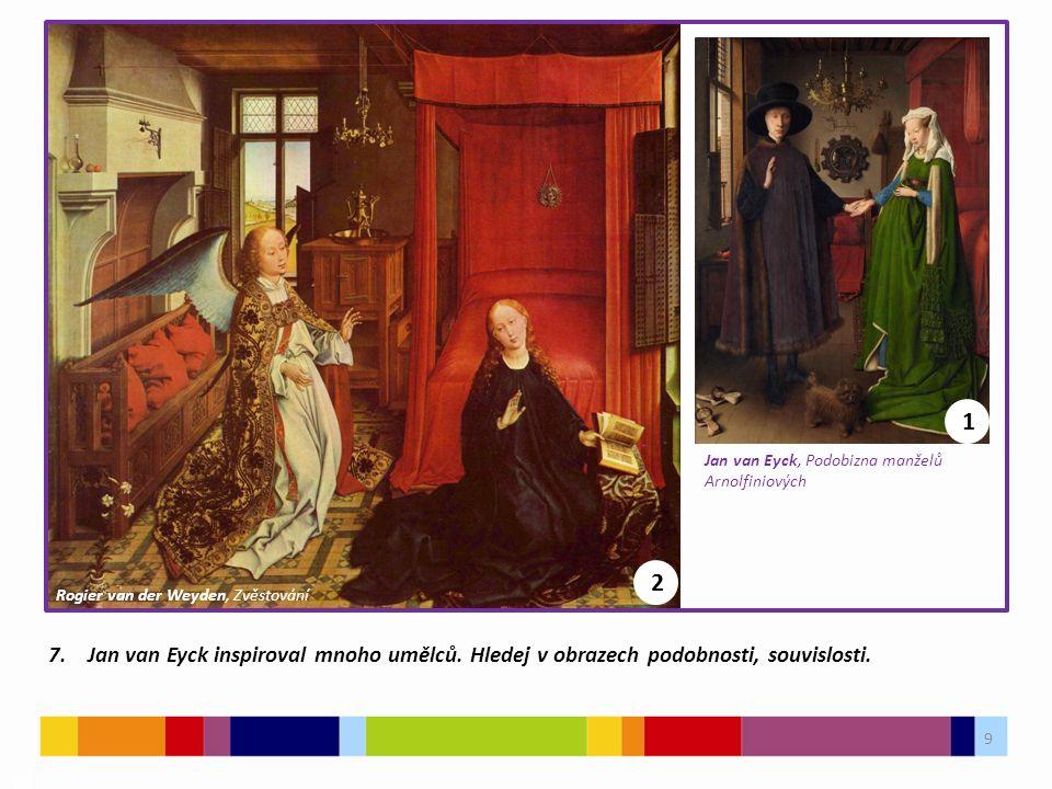 9 03 7. Jan van Eyck inspiroval mnoho umělců. Hledej v obrazech podobnosti, souvislosti.